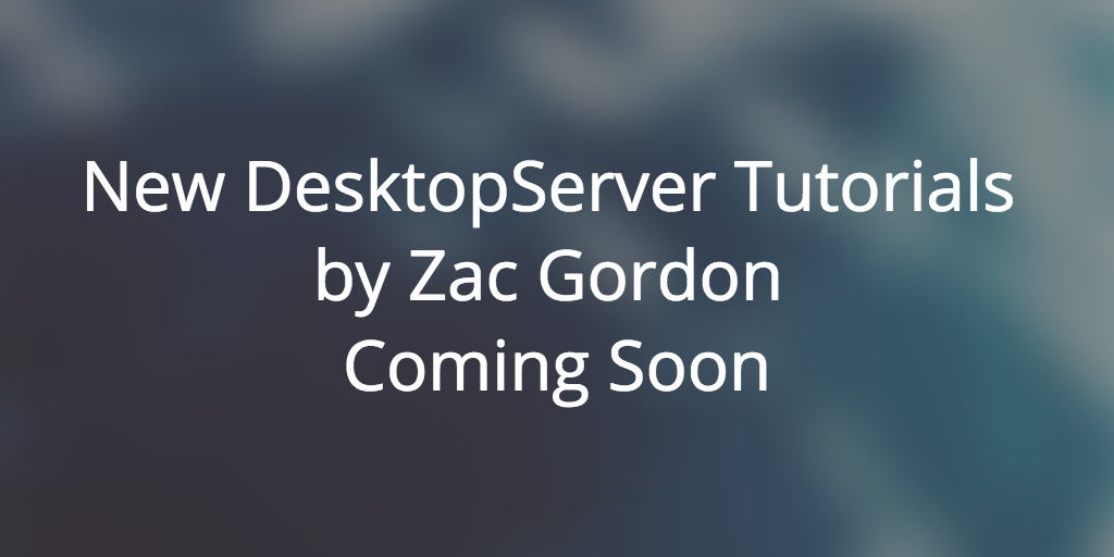 New DesktopServer Plugin Tutorials By Zac Gordon Coming Soon